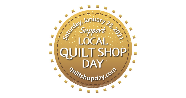 Local Quilt Shop Day - Saturday, January 23, 2021