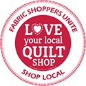 Love Your Local Quilt Shop
